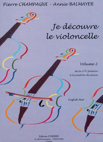 CHAMPAGNE Pierre / BALMAYER Annie  Je découvre le violoncelle Vol.2