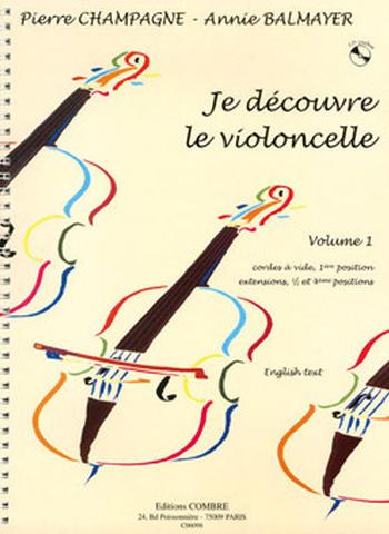 CHAMPAGNE Pierre / BALMAYER Annie  Je découvre le violoncelle Vol.1